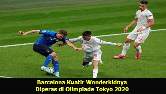 Barcelona Kuatir Wonderkidnya Diperas di Olimpiade Tokyo 2020