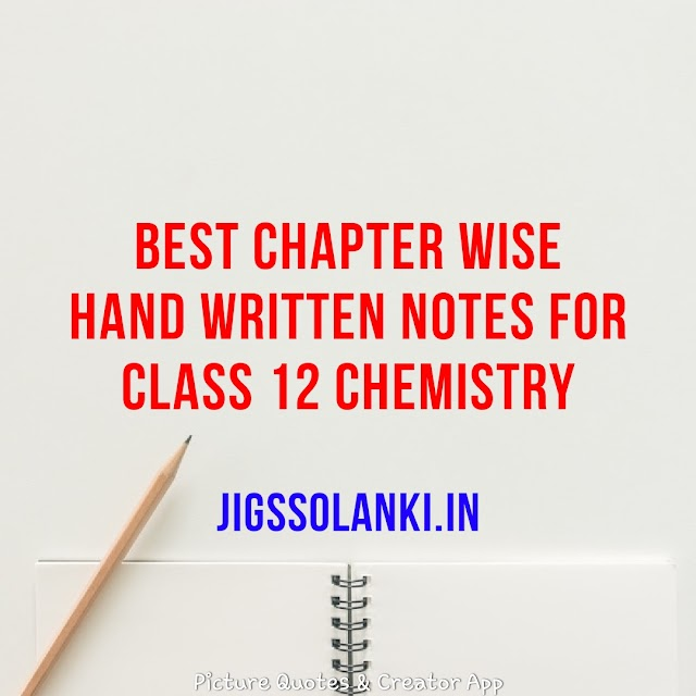BEST CHAPTER WISE HAND WRITTEN NOTES FOR CLASS 12 CHEMISTRY