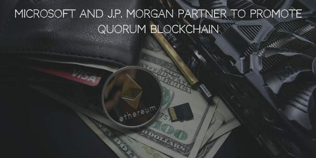 Microsoft and J.P. Morgan partner to Promote Quorum Blockchain