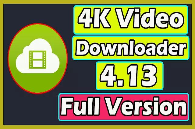 Download 4K Video Downloader 4.13 Full Version 2020