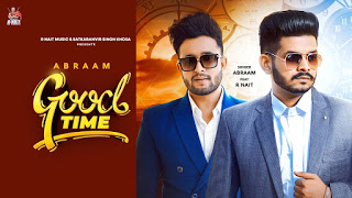 Song  :  GOOD TIME Song Lyrics Singer  :  ABRAAM Lyrics  :  R Nait Music  :  MR RUBAL Director  :  JASPAL DHILLON