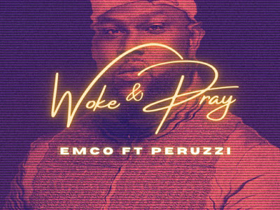 DOWNLOAD MP3: Emco X Perruzi - Woke & Pray || @therealemco