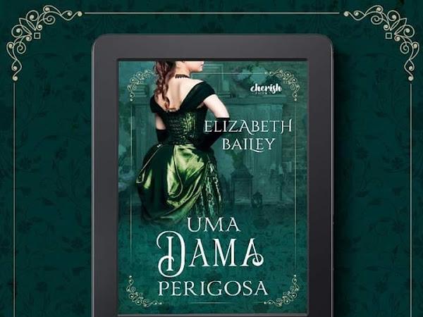Revelação da Capa: Uma Dama Perigosa – Elizabeth Bailey