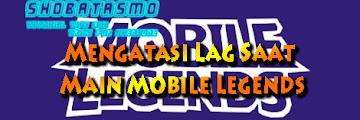 6 Cara Atasi Mobile Legends Lag, Ampuh Dan Terbukti Berhasil