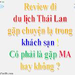 Review đi du lịch Thái Lan gặp chuyện lạ trong khách sạn, có phải gặp MA ko ?