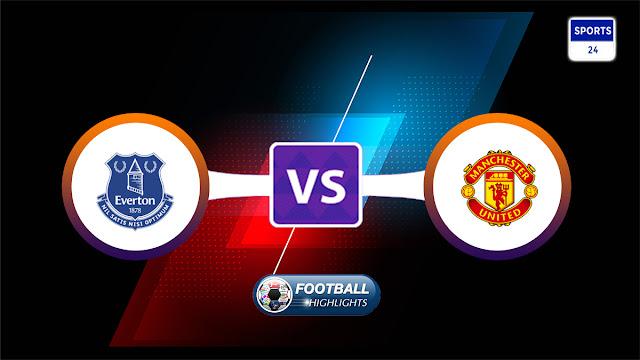 Everton vs Manchester United Highlights