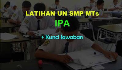 Latihan Soal Ujian Nasional (UN) IPA SMP MTs & Kunci Jawaban