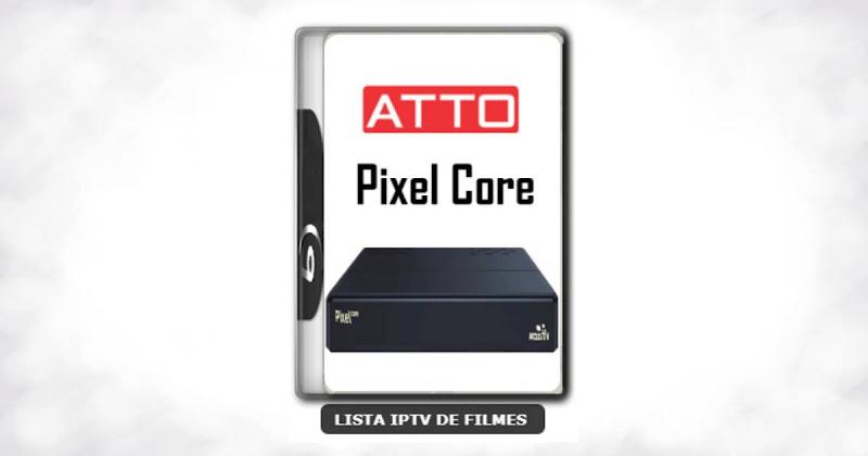 Atto Pixel Core Nova Atualização Melhorias na estabilidade do sistema V212
