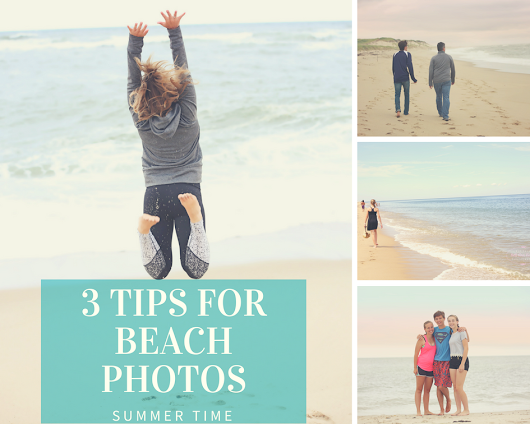 Three Tips for Beautiful Beach Photos