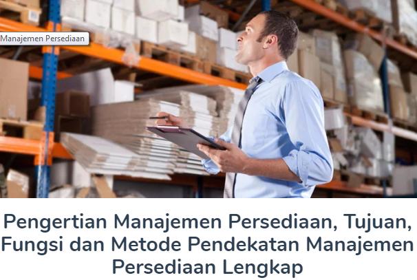 Materi Pengertian Manajemen Persediaan Beserta Tujuan, Fungsi dan Metode Pendekatan Manajemen Persediaan Lengkap