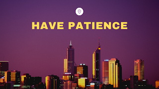 Have patience for outcome