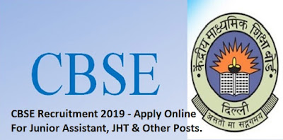 CBSE Recruitment 2019 - Apply Online For 357 Junior Assistant, JHT & Other Posts.