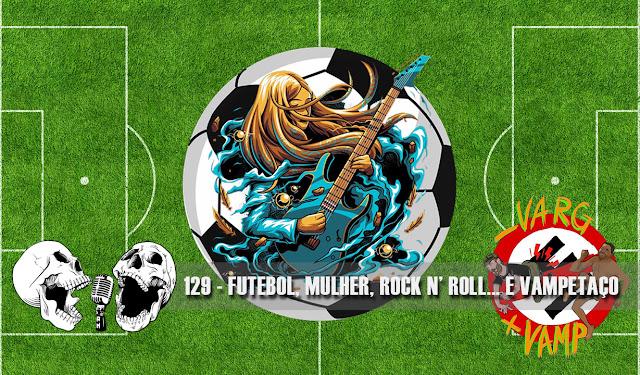 doublecast podcast futebol mulher rock n roll vampetaço