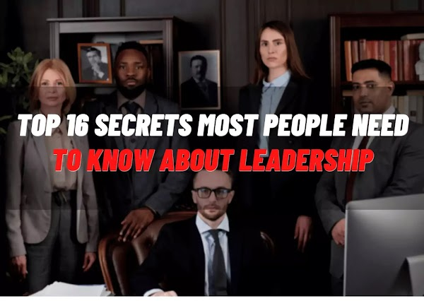 Top 16 Secrets Most People Need To Know About Leadership