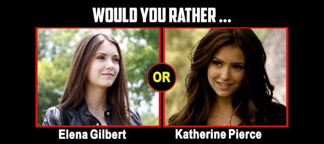 Would You Rather be Elena Gilbert Or Katherine Pierce