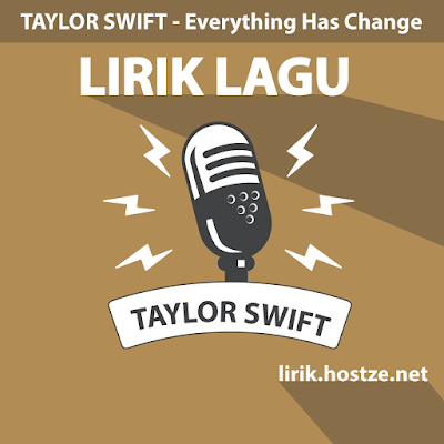 Lirik Lagu Everything Has Changed - Taylor Swift Feat. Ed Sheeran - Lirik Lagu Barat