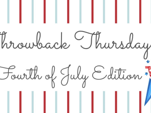 Throwback Thursday- Fourth of July