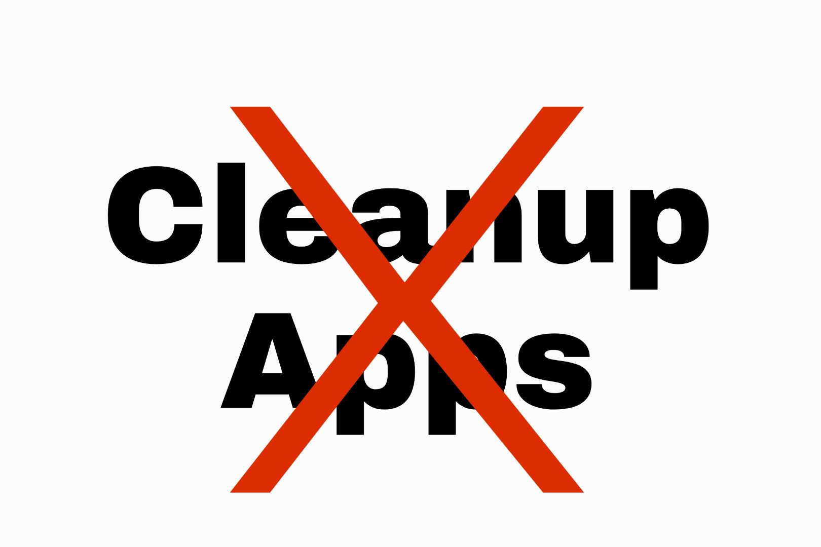 Say no to cleanup apps