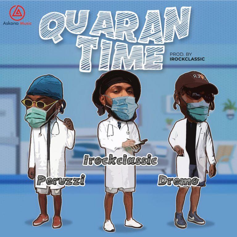 Peruzzi x Irockclassic x Dremo – Quarantime #Arewapublisize