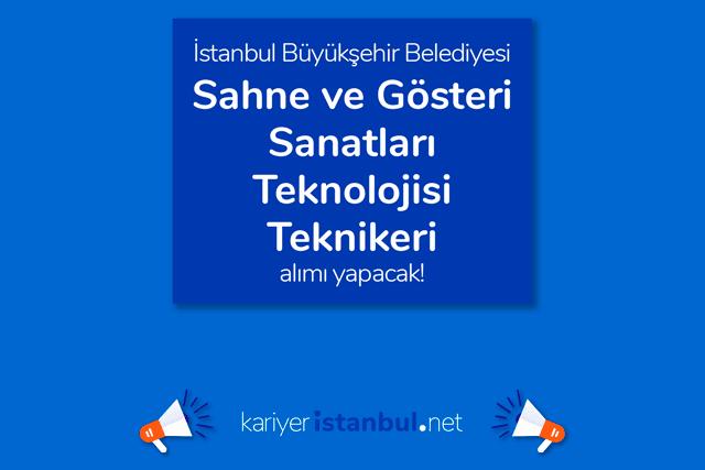 İstanbul Büyükşehir Belediyesi, sahne ve gösteri sanatları teknolojisi teknikeri alımı yapacak.