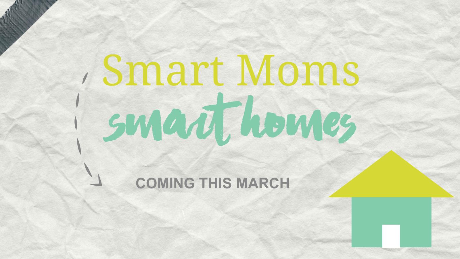 Smart Moms, Smart Homes