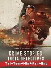 Crime Stories: India Detectives (2021) HDRip Season 1 [Telugu + Tamil + Hindi + Kannada + Eng] Watch Online Free