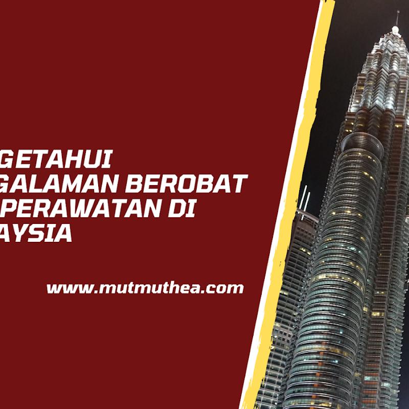 Mengetahui Pengalaman Berobat dan Perawatan di Malaysia