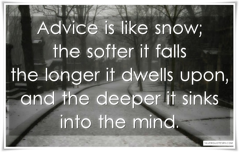 Advice Is Like Snow