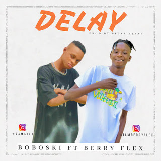 [Music] Boboski Ft. Berry Flex – Delay.mp3