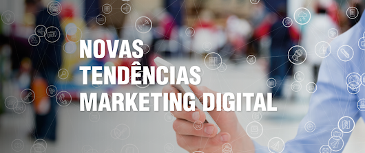 As importantes mudanças que movimentam as estratégias do Marketing Digital