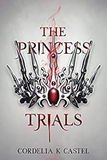 The Princess Trials - A young adult dystopian romance by Cordelia K Castel