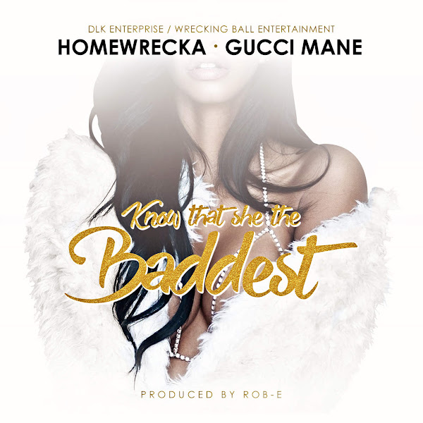 Homewrecka - Know That She the Baddest (feat. Gucci Mane) - Single Cover