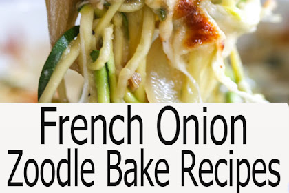 FRENCH ONION ZOODLE BAKE RECIPE