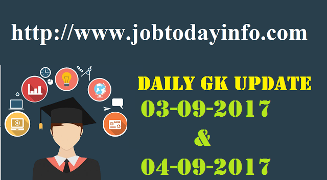Daily GK Update 3rd & 4th September 2017, Important Current Affairs