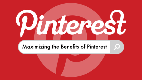 Top Tips for Maximizing the Benefits of Pinterest