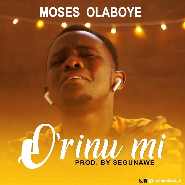 [Music + Lyrics] O'rinu Mi – Moses Olaboye #Arewapublisize