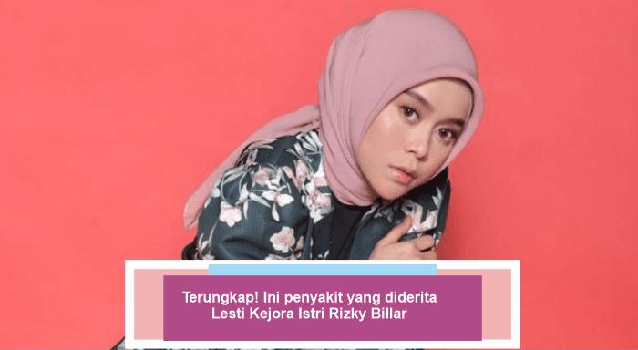 Ini penyakit yang diderita Lesti Kejora Istri Rizky Billar