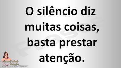 O silêncio diz muitas coisas, basta prestar atenção.