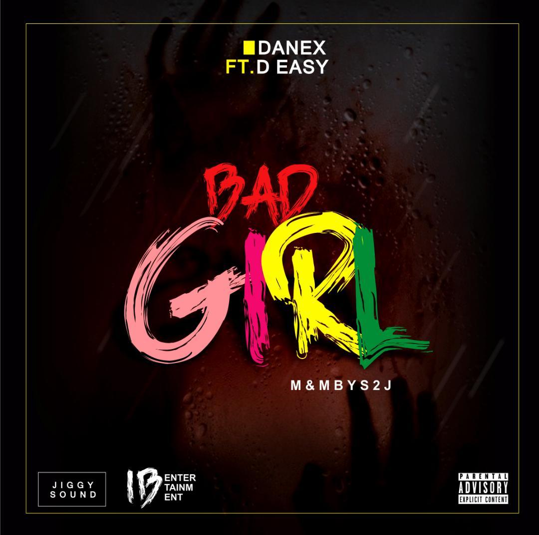[Music] Danex ft D Easy miles - Bad Girl (prod. S2J) #Arewapublisize