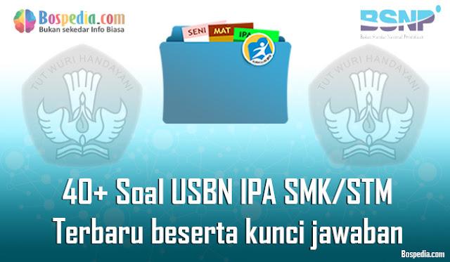 40+ Contoh Soal USBN IPA Untuk SMK/STM Terbaru 2020 beserta kunci jawaban