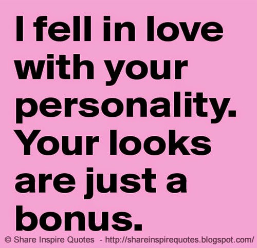 I Fell In Love With Your Personality Your Looks Are Just A Bonus