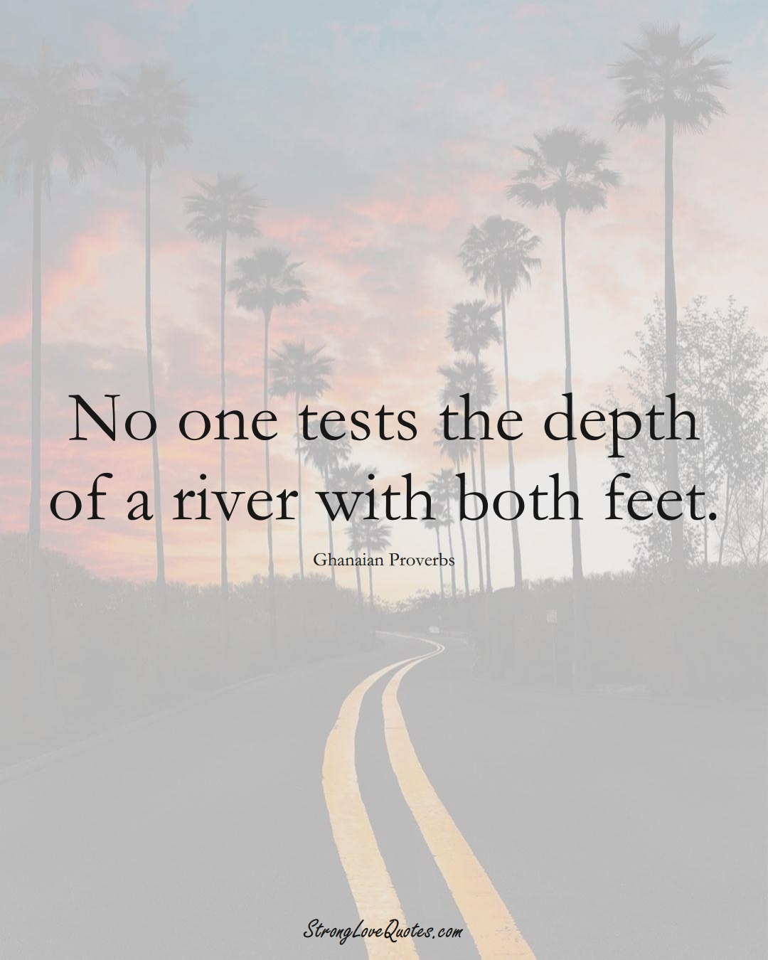 No one tests the depth of a river with both feet. (Ghanaian Sayings);  #AfricanSayings