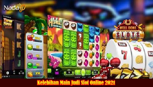 Kelebihan Main Judi Slot Online 2021