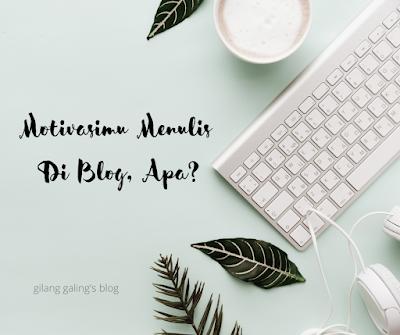 Motivasi Menulismu di Blog Apa sih gengs