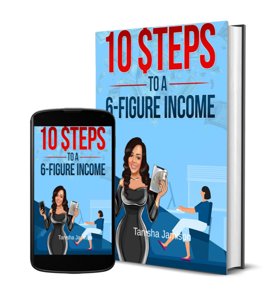 10- Steps to a 6 figure income by Tanisha Jamison