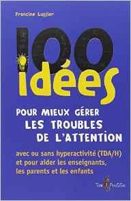 100 idées pour mieux gérer les troubles de l'attention de Francine Lussier