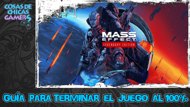 Guía Mass Effect Legendary Edition para completar el juego al 100%