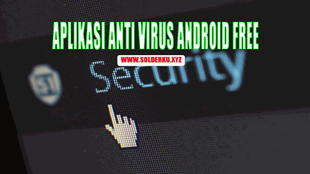 Aplikasi Anti Virus Android Free