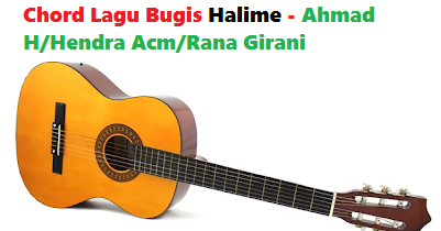 Chord Kunci Gitar Lagu Bugis Halime Ahmad H Hendra Acm Rana Girani Calonpintar Com