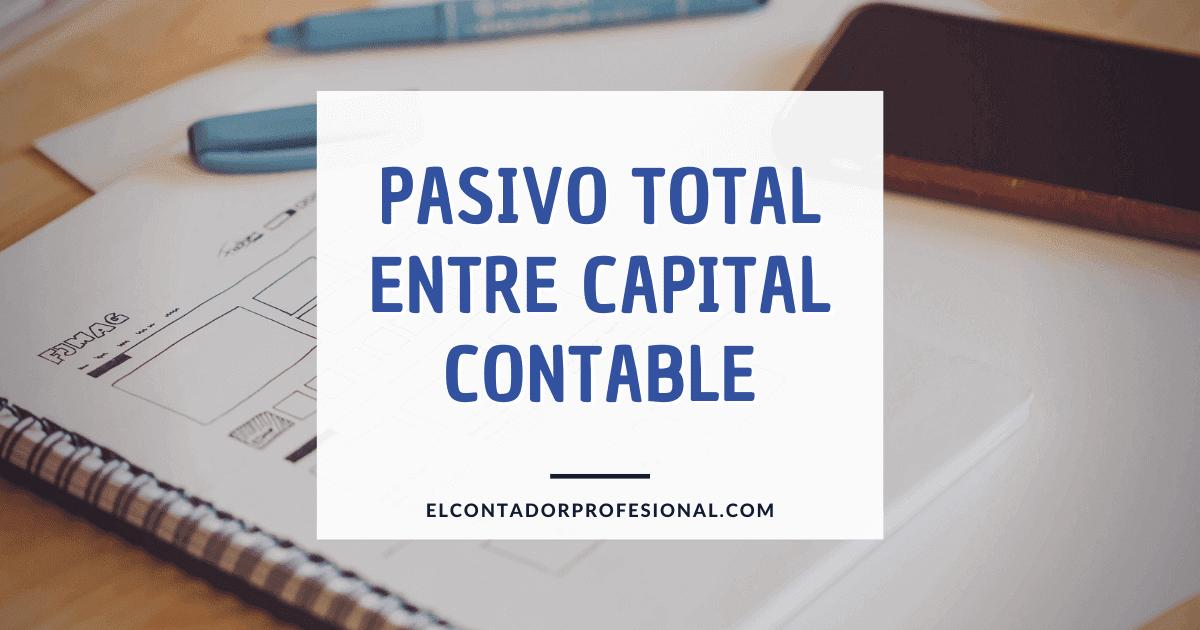 pasivo total entre capital contable